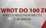 Zwrot 100 PLN na mecz Polska - Irlandia!