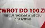 Zwrot 100 PLN na mecz Polska - Islandia!