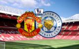 Man United ? Leicester: Lisy zapewnią sobie mistrzostwo!?